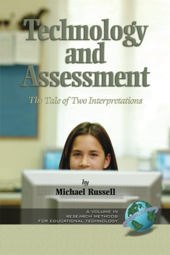 Technology And Assessment: The Tale of Two Interpretations (Research Methods for Educational Technology)