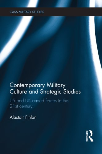 Download Contemporary Military Culture and Strategic Studies: US and UK Armed Forces in the 21st Century (Cass Military Studies) Pdf