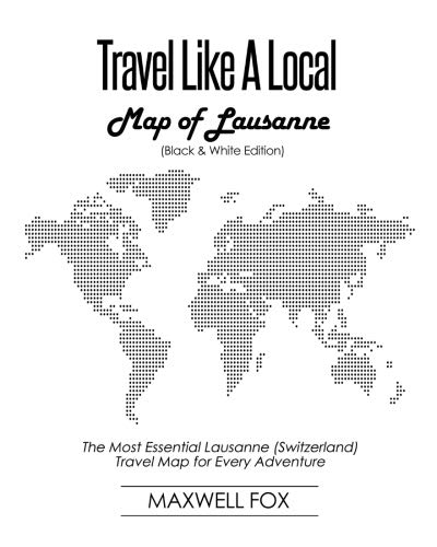 Travel Like a Local - Map of Lausanne (Black and White Edition): The Most Essential Lausanne (Switzerland) Travel Map for Every Adventure