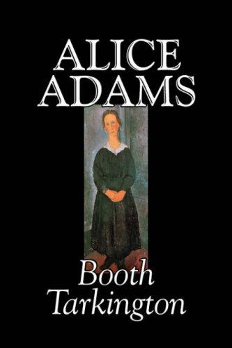 Alice Adams by Booth Tarkington, Fiction, Classics, Literary ebook
