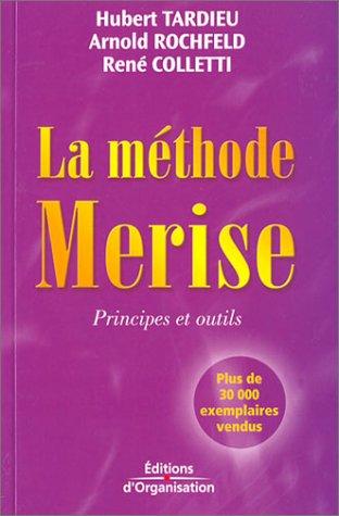 La méthode Merise. Principes et outils Broché – 13 juillet 2000 Hubert Tardieu Arnold Rochfeld René Colletti Editions d' Organisation