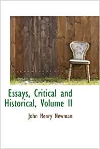 critical essays on john henry newman Contents [hide] 1 quotes 11 an essay on the development of christian doctrine (1845) 12 lectures on the present position of catholics in england ( 1851) 13 apologia pro vita sua [a defense of one's own life] (1864) 14 the idea of a university (1873) 2 quotes about newman 3 external links.