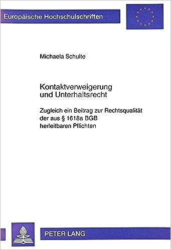 Book Kontaktverweigerung und Unterhaltsrecht: Zugleich ein Beitrag zur Rechtsqualität der aus § 1618a BGB herleitbaren Pflichten (Europäische ... Universitaires Européennes) (German Edition)