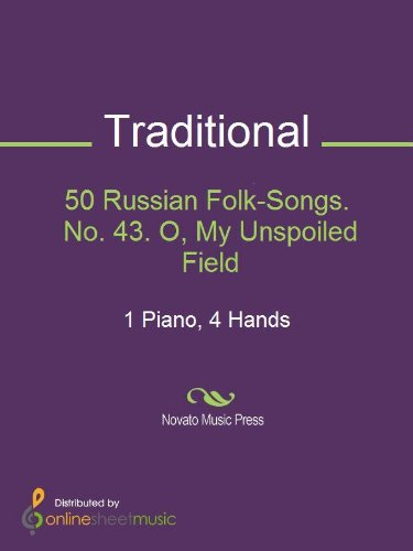 50 Russian Folk-Songs. No. 43. O, My Unspoiled Field ()