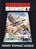 Front cover for the book Sunrise, sunset: December 7, 1941, Pearl Harbor, an exclusive up-date by a survivor and historian by Robert Stephen Hudson