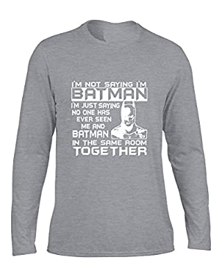 Adult I'm Not Saying I'm Batman Funny T-Shirt