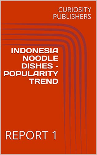 INDONESIA NOODLE DISHES - POPULARITY TREND: REPORT, used for sale  Delivered anywhere in USA