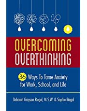 Overcoming Overthinking: 36 Ways to Tame Anxiety for Work, School, and Life