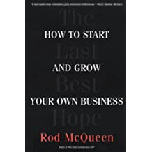 The Last Best Hope: How to Start and Grow Your Own Business