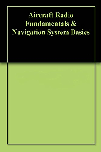 Aircraft Radio Fundamentals & Navigation System Basics (Basic Air Navigation)