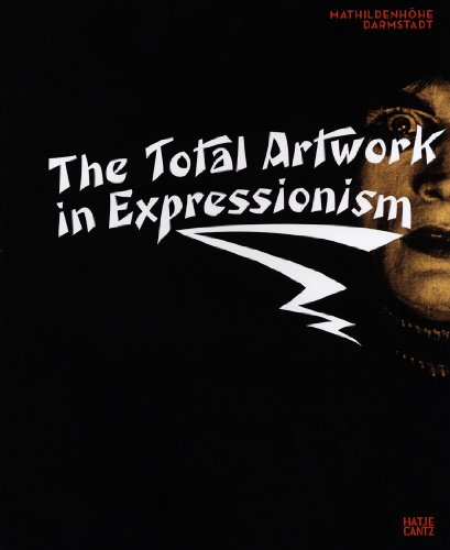 The Total Artwork in Expressionism: Art, Film, Literature, Theater, Dance, and Architecture 1905-1925