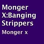 Monger X: Banging Strippers | Monger X