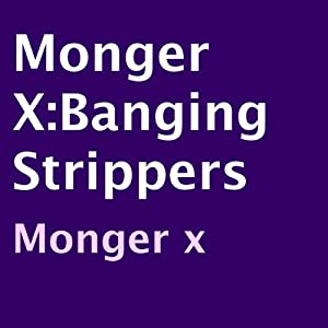 Monger X: Banging Strippers Audiobook