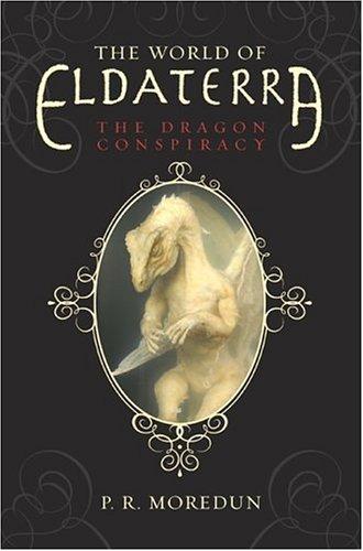 Download The World of Eldaterra, Volume One: The Dragon Conspiracy pdf epub