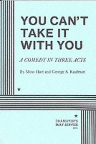 You Can't Take It with You: A Comedy in Three Acts