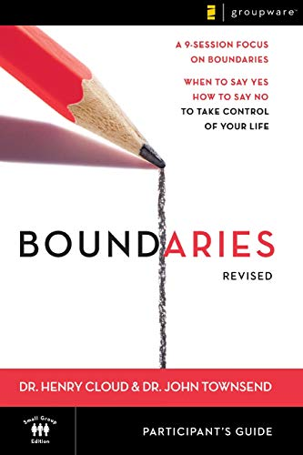 Boundaries Participant's Guide---Revised: When To Say Yes, How to Say No to Take Control of Your Life (Boundaries By Henry Cloud And John Townsend)