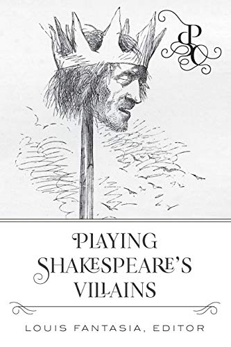 Playing Shakespeare's Villains (Playing Shakespeare's Characters Book 2) por Louis Fantasia