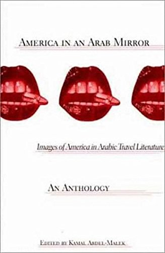 America in An Arab Mirror: Images of America in Arabic Travel Literature: An Anthology