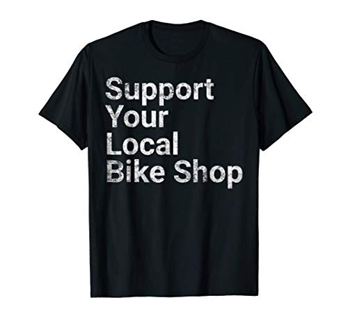 Support Your Local Bike Shop Bicycle Cyclist Funny Tshirt