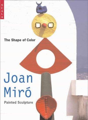 Shape of Colour: Joan Miro's Painted Sculpture - Miro Sculpture