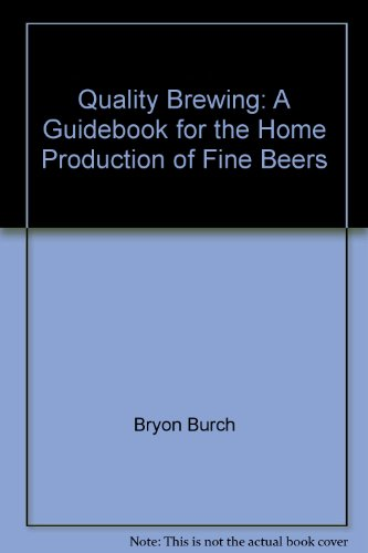 Quality Brewing: A Guidebook for the Home Production of Fine - Byron Guide Bay