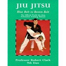 Jiu Jitsu: Blue Belt to Brown Belt