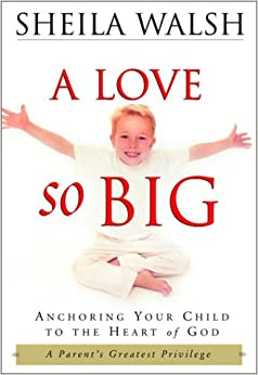 A Love So Big: Anchoring Your Child to the Heart of God