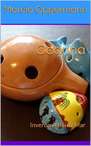 Ocarina: Inverno À Beira-Mar (Flautas do Mundo Livro 4)