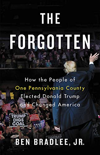 (The Forgotten: How the People of One Pennsylvania County Elected Donald Trump and Changed America)
