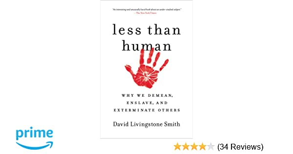 Amazon less than human why we demean enslave and exterminate amazon less than human why we demean enslave and exterminate others 0784497405837 david livingstone smith books fandeluxe Choice Image