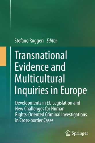 Transnational Evidence and Multicultural Inquiries in Europe: Developments in EU Legislation and New Challenges for Huma