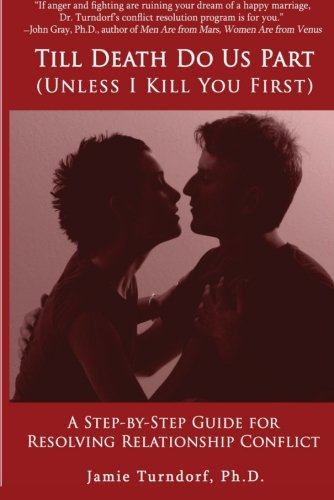 Read Online Till Death Do Us Part (Unless I Kill You First): A Step By Step Guide To Resolving Relationship Conflicts pdf