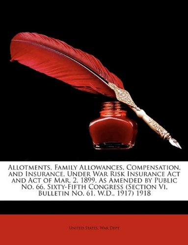 Download Allotments, Family Allowances, Compensation, and Insurance, Under War Risk Insurance ACT and Act of Mar. 2, 1899, as Amended by Public No. 66, Sixty-F PDF