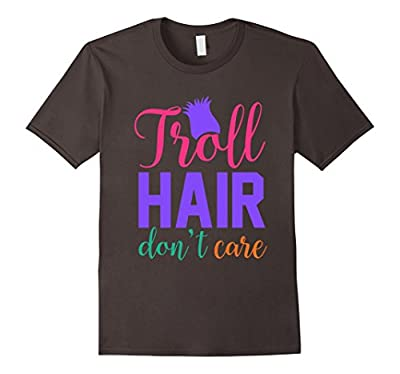 Troll Hair Don't Care T-Shirt - Funny Saying Shirt