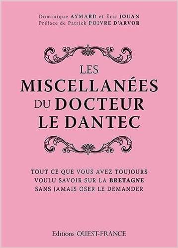 Livre gratuits en ligne Les miscellanées du docteur Le Dantec : Tout ce que vous avez toujours voulu savoir sur la Bretagne sans jamais oser le demander pdf epub