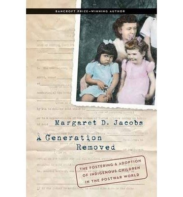 By Margaret D. Jacobs A Generation Removed: The Fostering and Adoption of Indigenous Children in the Postwar World [Hardcover] PDF