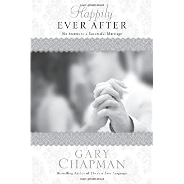 Happily Ever After: Six Secrets to a Successful Marriage (Chapman Guides)