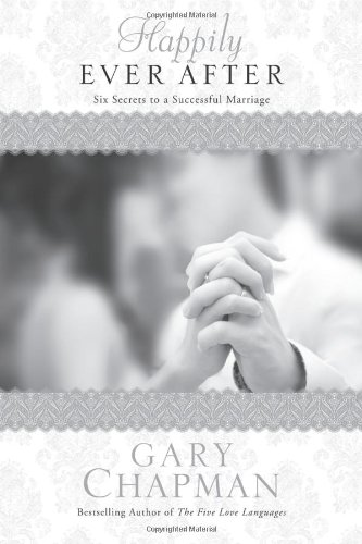 Happily Ever After: Six Secrets to a Successful Marriage (Chapman Guides) (Best Selling Author Ever)