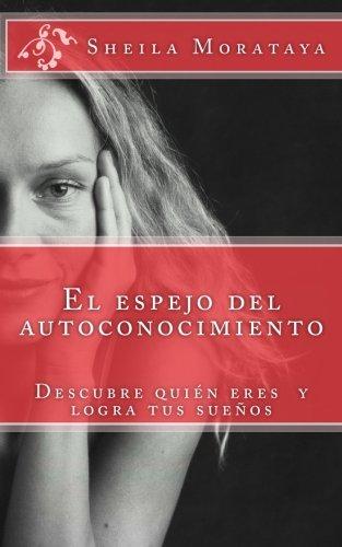 El espejo del autoconocimiento: Descubre tu potencial y logra tus sueños (Spanish Edition) [Sheila Morataya] (Tapa Blanda)