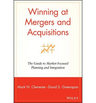 Winning at Mergers and Acquisitions : The Guide to Market Focused Planning and I