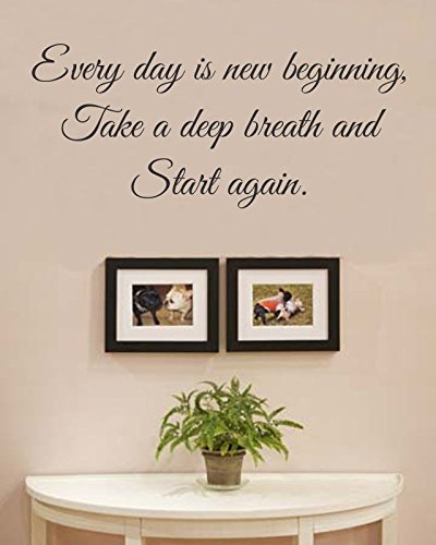 Every day is a new beginning, take a deep breath and start again. Vinyl Wall Decals Quotes Sayings Words Art Decor Lettering Vinyl Wall Art Inspirational Uplifting (Take A Deep Breath And Start Again)