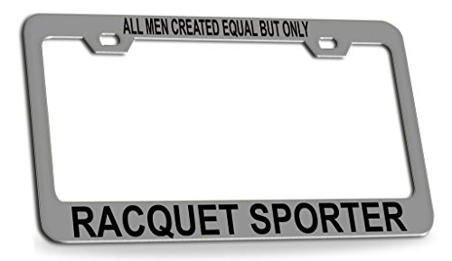 (ALL MAN CREATED EQUAL BUT ONLY RACQUET SPORTER Chrome Steel License Plate Frame Tag Holder)