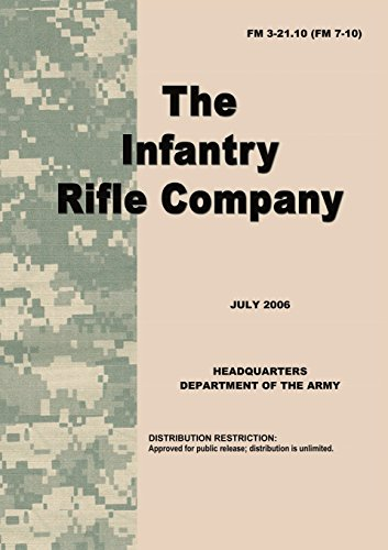 U.S. Army Field Manual 3-21.10: The Infantry Rifle Company: FM 3-21.10 (FM 7-10) (Fm 3 21-10 The Infantry Rifle Company)