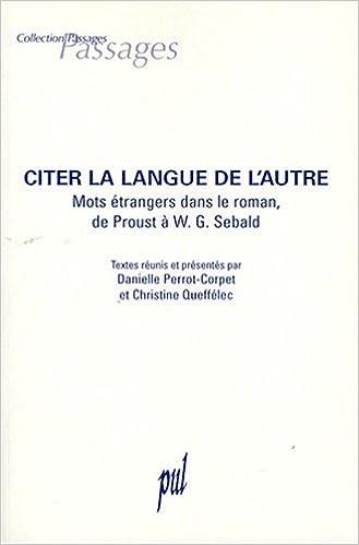 Livres gratuits en ligne Citer la langue de l'autre : Mots étrangers dans le roman, de Proust à Sebald pdf