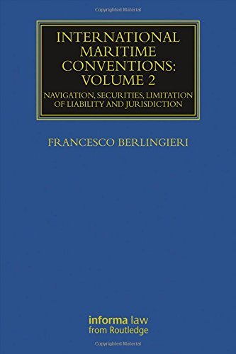 : Navigation Volume 2 International Maritime Conventions Securities Limitation of Liability and Jurisdiction
