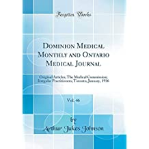 Dominion Medical Monthly and Ontario Medical Journal, Vol. 46: Original Articles; The Medical Commission; Irregular Practitioners; Toronto, January, 1916 (Classic Reprint)