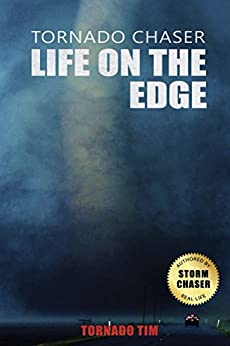 Tornado Chaser: Life on the edge by [Baker, Timothy, Tim, Tornado]