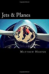 Jets & Planes: A Fascinating Book Containing Facts, Trivia, Images & Memory Recall Quiz: Suitable for Adults & Children (Matthew Harper)