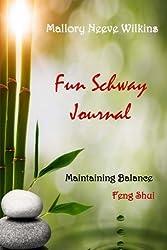 Fun Schway Journal: Maintaining Balance Feng Shui (Fun Schway Series) (Volume 2)