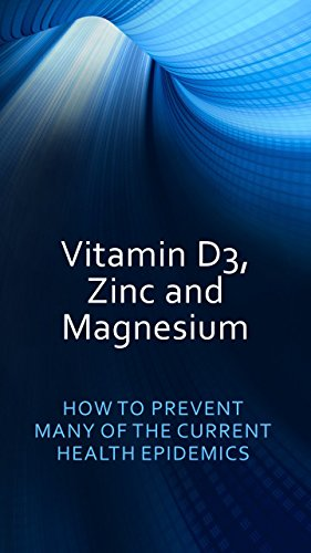 Vitamin D3, Zinc and Magnesium: HOW TO PREVENT MANY OF THE CURRENT HEALTH EPIDEMICS (Dr. Jeffers Book 2)